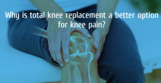Why is total knee replacement a better option for knee pain?
